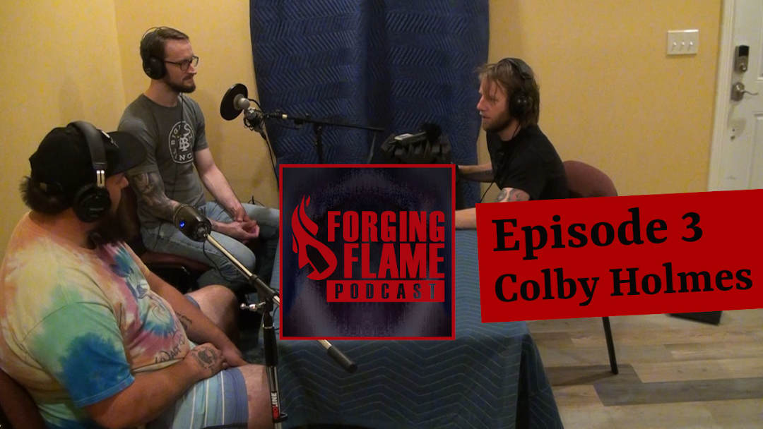 Image of Forging Flame with hosts Ryan Sellick and Nick Hinton, and guest Colby Holmes