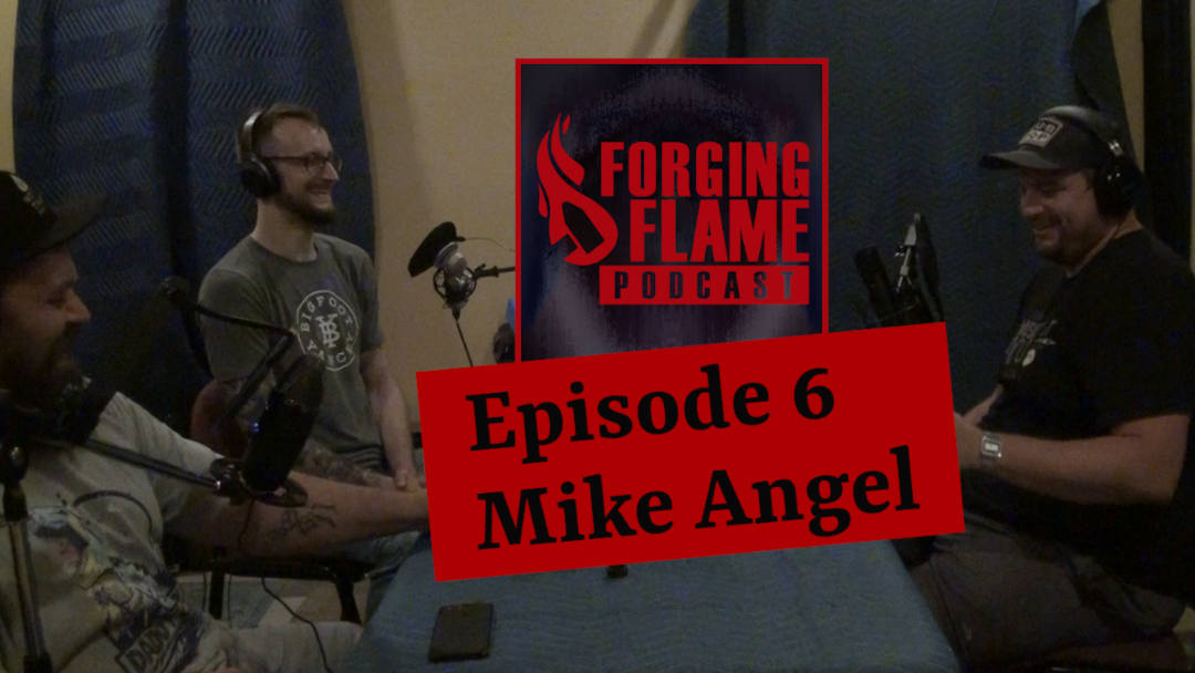 Image of Forging Flame Episode 6, with hosts Nick Hinton and Ryan Sellick alongside guest Mike Angel