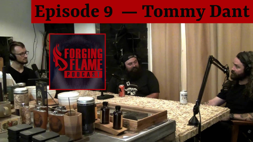 Image of Forging Flame Episode 9 with Tommy Dant