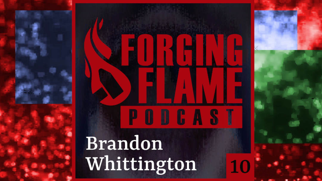 Image of Forging Flame podcast Episode 10 cover, featuring Brandon Whittington