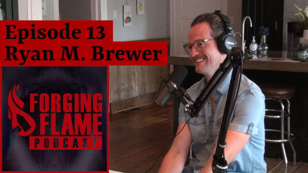 Photo of Forging Flame Podcast episode 13 featuring Ryan M. Brewer